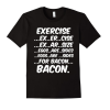 Exercise Bacon Shirt (Exercise Eggs Are Sides For Bacon) Men | Women Funny Tshirt